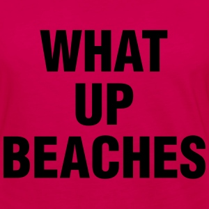 WHAT UP BEACHES - Women's Premium Long Sleeve T-Shirt