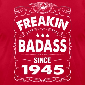 FREAKIN BADASS SINCE 1945 Hoodies - Men's T-Shirt by American Apparel