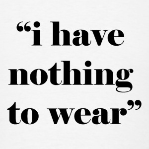 i have nothing to wear Tanks - Men's T-Shirt