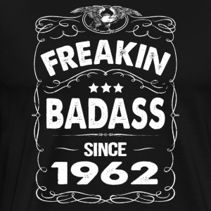 FREAKIN BADASS SINCE 1962 Hoodies - Men's Premium T-Shirt