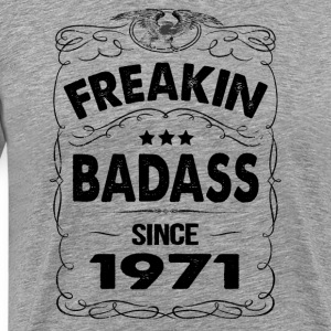 FREAKIN BADASS SINCE 1971 Hoodies - Men's Premium T-Shirt