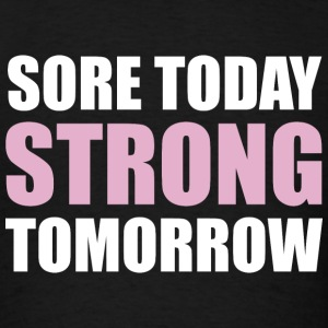 Sore Today, Strong Tomorrow - Men's T-Shirt