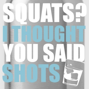 Squats or Shots - Water Bottle