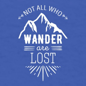 Not all who wander are lost Traveling T Shirt Mugs & Drinkware - Men's T-Shirt