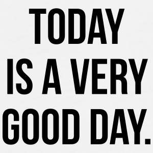 Today is a very good day Sportswear - Men's Premium T-Shirt