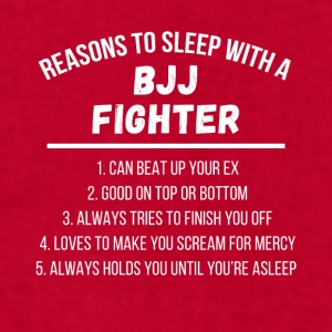 Reasons to sleep with a BJJ Fighter T Shirt Mugs & Drinkware - Men's T-Shirt by American Apparel