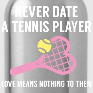 Never Date A Tennis Player - Water Bottle