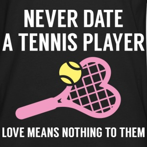 Never Date A Tennis Player - Men's Premium Long Sleeve T-Shirt