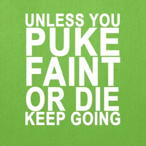 unless_you_puke_faint_or_die_keep_going_ - Tote Bag