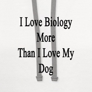 i_love_biology_more_than_i_love_my_dog T-Shirts - Contrast Hoodie