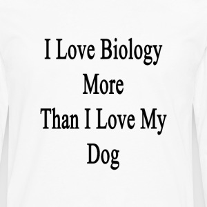 i_love_biology_more_than_i_love_my_dog T-Shirts - Men's Premium Long Sleeve T-Shirt