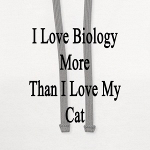 i_love_biology_more_than_i_love_my_cat T-Shirts - Contrast Hoodie