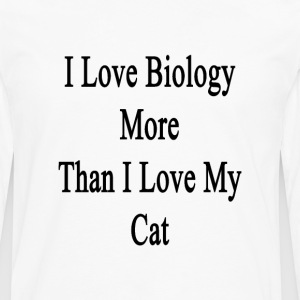 i_love_biology_more_than_i_love_my_cat T-Shirts - Men's Premium Long Sleeve T-Shirt