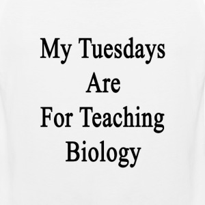 my_tuesdays_are_for_teaching_biology T-Shirts - Men's Premium Tank
