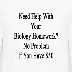 need_help_with_your_biology_homework_no_ T-Shirts - Men's Premium Long Sleeve T-Shirt
