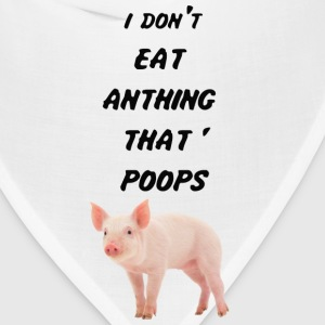 I DON'T EAT ANYTHING THAT POOPS - Bandana