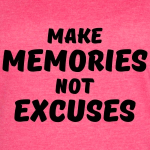 Make memories, not excuses Tanks - Women's Vintage Sport T-Shirt