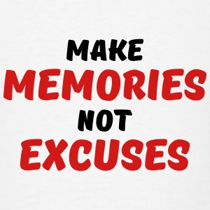 Make memories, not excuses Tanks - Men's T-Shirt