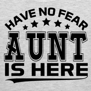 HAVE NO FEAR AUNT IS HERE Women's T-Shirts - Men's Premium Tank