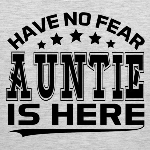 HAVE NO FEAR AUNTIE IS HERE Women's T-Shirts - Men's Premium Tank