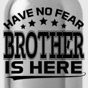 HAVE NO FEAR BROTHER IS HERE T-Shirts - Water Bottle