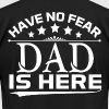 HAVE NO FEAR DAD IS HERE T-Shirts - Men's T-Shirt by American Apparel