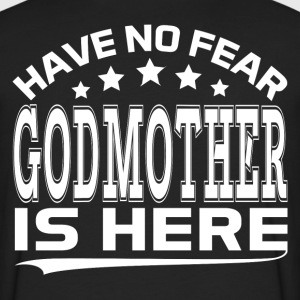 HAVE NO FEAR GODMOTHER IS HERE Women's T-Shirts - Men's Premium Long Sleeve T-Shirt