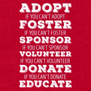 Adopt Foster Sponsor Animal Rescue T Shirt Mugs & Drinkware - Men's T-Shirt by American Apparel