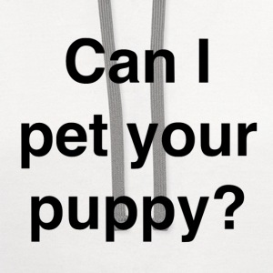 Can I pet your puppy? - Contrast Hoodie