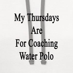 my_thursdays_are_for_coaching_water_polo T-Shirts - Contrast Hoodie