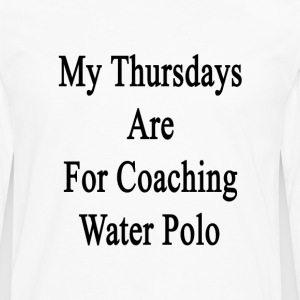 my_thursdays_are_for_coaching_water_polo T-Shirts - Men's Premium Long Sleeve T-Shirt