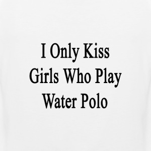 i_only_kiss_girls_who_play_water_polo T-Shirts - Men's Premium Tank
