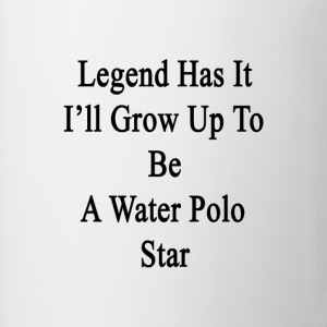 legend_has_it_ill_grow_up_to_be_a_water_ T-Shirts - Coffee/Tea Mug
