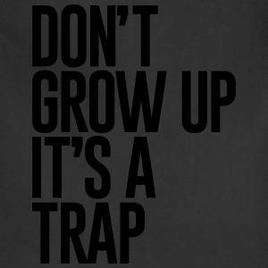 DONT GROW UP ITS A TRAP - Adjustable Apron