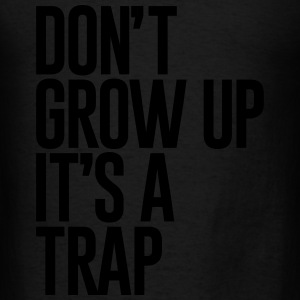 DONT GROW UP ITS A TRAP - Men's T-Shirt