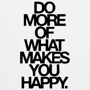 Do More Of What Makes You Happy Women's T-Shirts - Men's Premium Tank
