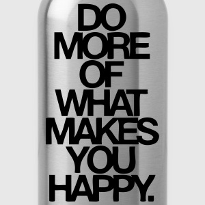 Do More Of What Makes You Happy Women's T-Shirts - Water Bottle