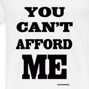 You can't afford me - Men's Premium T-Shirt
