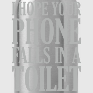 I Hope Your Phone Falls In The Toilet - Water Bottle