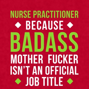 Badass Nurse Practitioner Professions T Shirt Mugs & Drinkware - Men's T-Shirt by American Apparel