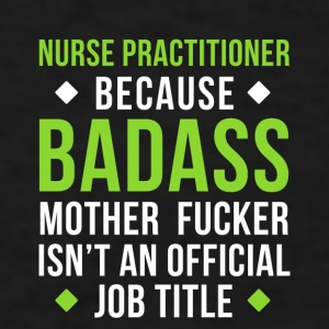 Badass Nurse Practitioner Professions T Shirt Mugs & Drinkware - Men's T-Shirt