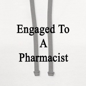 engaged_to_a_pharmacist T-Shirts - Contrast Hoodie