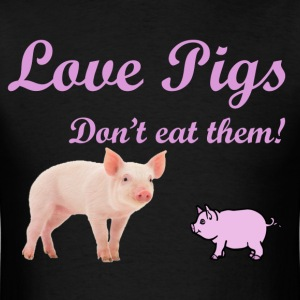 LOVE PIGS, DON'T EAT THEM - Men's T-Shirt