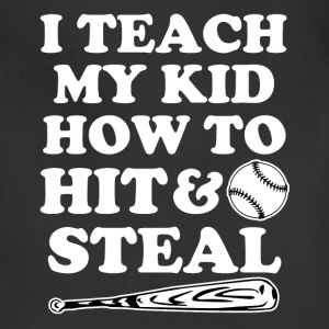 I Teach my kid how to Hit and Steal funny baseball - Adjustable Apron