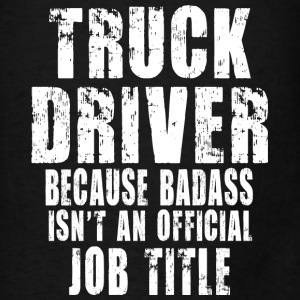 Truck Driver Because Bags & backpacks - Men's T-Shirt