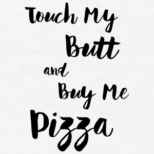Touch My Butt And Buy Me Pizza Mugs & Drinkware - Men's T-Shirt