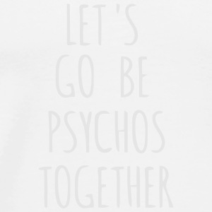 Let's go psycho together! Caps - Men's Premium T-Shirt