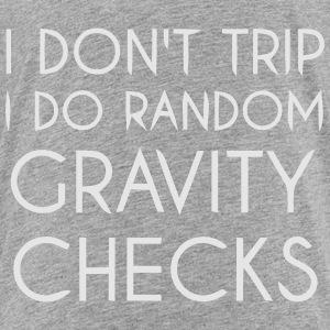 I Don't trip I do Random Gravity checks Sweatshirts - Toddler Premium T-Shirt