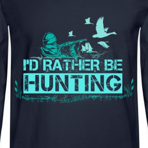Hunting - I'd rather be - Men's Long Sleeve T-Shirt
