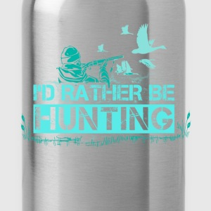 Hunting - I'd rather be - Water Bottle